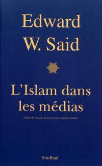 L'Islam dans les médias : comment les médias et les experts façonnent notre façon de considérer le reste du monde