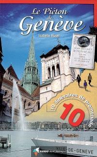 Le piéton de Genève : 10 itinéraires de promenade