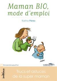 Maman bio, mode d'emploi : trucs et astuces de la super maman