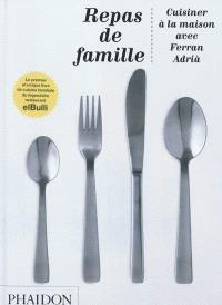 Repas de famille : cuisiner à la maison avec Ferran Adria