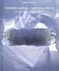 Ferran Adrià, l'art des mets : un philosophe à elBulli