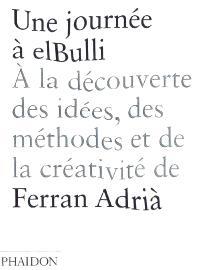 Une journée à elBulli : à la découverte des idées, des méthodes et de la créativité de Ferran Adrià