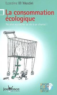La consommation écologique : ne plus accrocher sa vie à un chariot !