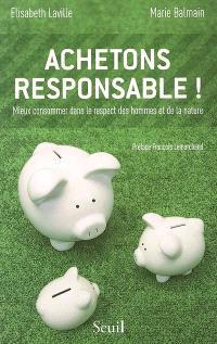 Achetons responsable ! : mieux consommer dans le respect des hommes et de la nature