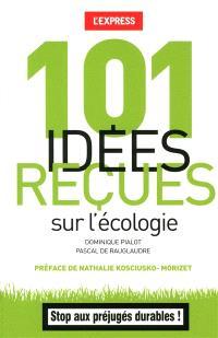 101 idées reçues sur l'écologie