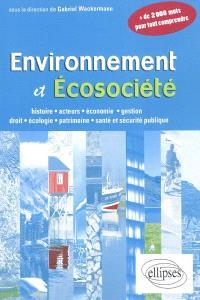 Environnement et écosociété : histoire, acteurs, économie, gestion, droit, écologie, patrimoine, santé et sécurité publique : plus de 2.000 mots pour tout comprendre