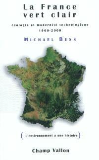 La France vert clair : écologie et modernité technologique, 1960-2000