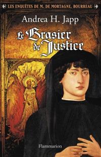 Les enquêtes de M. de Mortagne, bourreau. Volume 1, Le brasier de justice