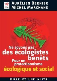 Ne soyons pas des écologistes benêts : pour un protectionnisme écologique et social