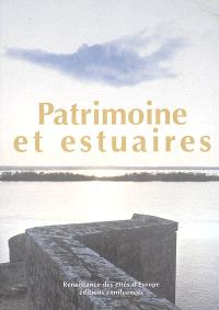 Patrimoine et estuaires : culture, gestion intégrée, développement : actes du colloque international de Blaye, 5-6-7 octobre 2005