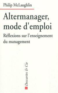 Altermanager, mode d'emploi : réflexions sur l'enseignement du management