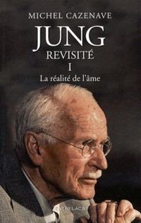 Jung revisité. Volume 1, La réalité de l'âme