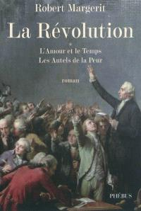 La Révolution. Volume 1, L'amour et le temps; Les autels de la peur