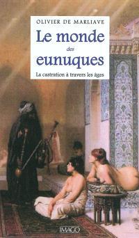 Le monde des eunuques : la castration à travers les âges