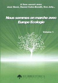 Nous sommes en marche avec Europe Ecologie. Volume 1