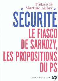 Sécurité, le fiasco Sarkozy : les propositions du PS