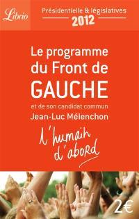 L'humain d'abord : le programme du Front de gauche et de son candidat commun Jean-Luc Mélenchon : présidentielle & législatives 2012