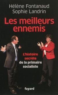 Les meilleurs ennemis : l'histoire secrète de la primaire socialiste
