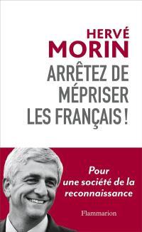 Arrêtez de mépriser les Français ! : pour une société de la reconnaissance