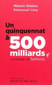 Un quinquennat à 500 milliards : le vrai bilan de Sarkozy