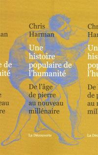 Une histoire populaire de l'humanité : de l'âge de pierre au nouveau millénaire