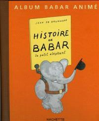 Histoire de Babar : le petit éléphant : album Babar animé