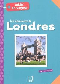 A la découverte de Londres : cahier de voyage = Discovering London