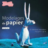 Modelages de papier : plus de 25 réalisations en papier mâché, originales et amusantes