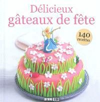 Délicieux gâteaux de fête : 140 recettes
