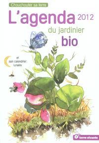 L'agenda 2012 du jardinier bio et son calendrier lunaire : chouchouter sa terre