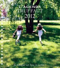 L'agenda Truffaut 2012 : le bonheur est dans le jardin !