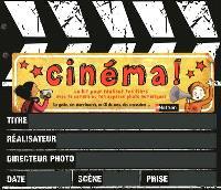 Cinéma ! : le kit pour réaliser tes films avec ta caméra ou ton appareil photo numérique
