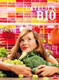 L'atelier bio : ingrédients, recettes et savoir-faire