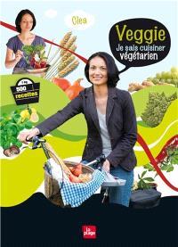 Veggie : je sais cuisiner végétarien : 500 recettes