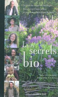 Leurs secrets bio : 30 fous de nature et d'écologie nous ouvrent leurs jardins et nous livrent leurs tours de main