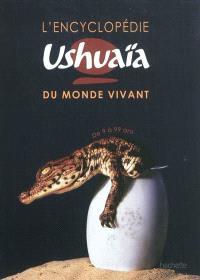 L'encyclopédie Ushuaïa du monde vivant : de 9 à 99 ans