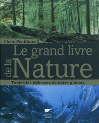 Le grand livre de la nature : toutes les richesses de notre planète