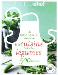 Le grand livre Marabout de la cuisine facile des légumes : 500 recettes