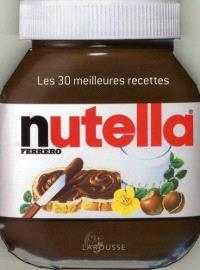 Nutella : les 30 meilleures recettes