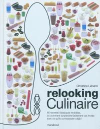 Relooking culinaire mode d'emploi : ou Comment surprendre facilement vos invités avec ce qu'ils connaissaient déjà !