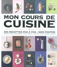 Mon cours de cuisine : 500 recettes pas à pas, 3.000 photos : basiques, gâteaux & pâtisserie, italien, oriental, asiatique, indien, légumes, poissons