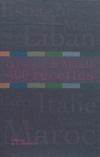 Le vrai goût du monde : 400 recettes