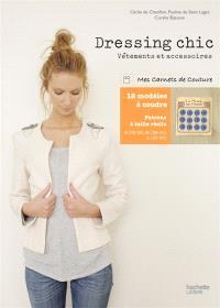 Dressing chic : vêtements et accessoires à coudre : 18 modèles