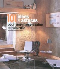 101 idées & astuces pour une maison saine et naturelle