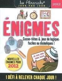 Enigmes : casse-têtes & jeux de logique, faciles ou diabloliques ! : nouvelles énigmes pour 2012
