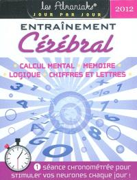 Entraînement cérébral 2012 : calcul mental, mémoire, logique, chiffres et lettres
