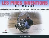 Les pires inventions du monde : les gadgets et les machines les plus stupides jamais réalisés