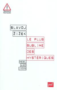 Le plus sublime des hystériques : Hegel avec Lacan
