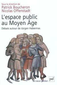 L'espace public au Moyen Age : débats autour de Jürgen Habermas