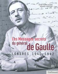 Les messages secrets du général de Gaulle : Londres 1940-1942
